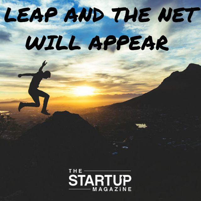 Leap and the net will appear!   #TSMSmart #startupmag #startup #entrepreneur #business #motivation #motivationalquotes #working #biz #photooftheday #photo #quotes #startupmagazine #inspiration #quote #inspirationalquote #justdoit #powerthroughthedailygrind
