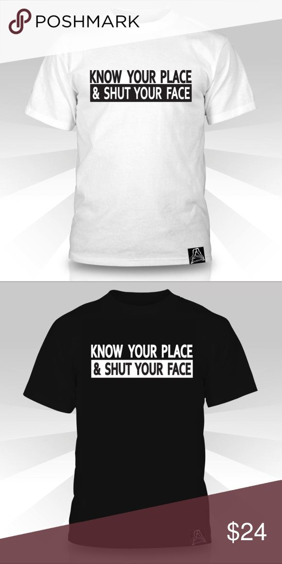 Know Your Place & Shut Your Face  T-shirt American Apparel  Poly-Cotton Short Sleeve Crew Neck  An ultra-soft, ultra-comfy unisex T-shirt that feels like you've owned it for years the moment you put it on, and for years to come.  Poly-Cotton (50% Polyester / 50% Cotton) construction Durable rib neckband Custom woven Naked Aggression Label, sewn into waist seam. Naked Aggression Shirts Tees - Short Sleeve