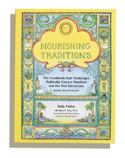 Nourishing Traditions Sally Fallon: has completely changed my way of thinking about what I eat.