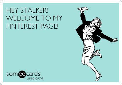Hey stalker, bem vindo a minha página do pinterest rsrsrsrs