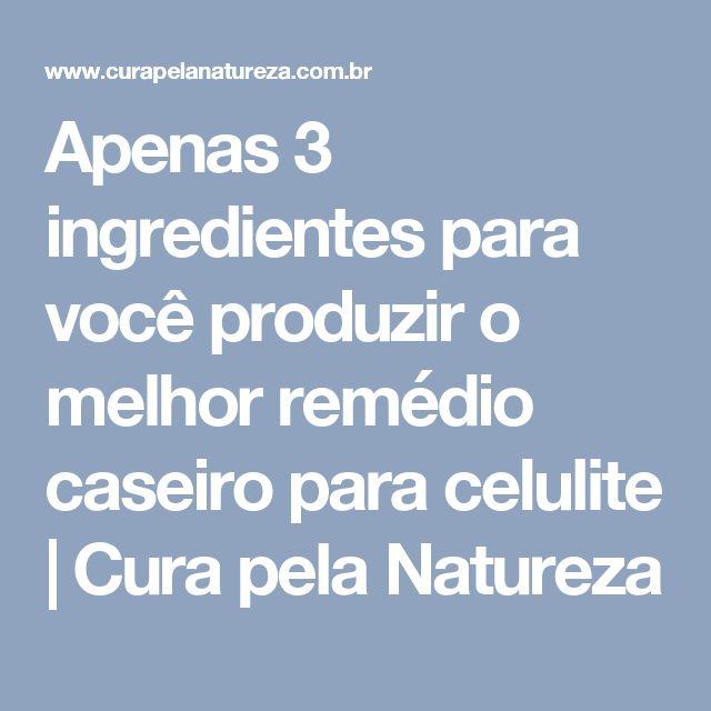 Apenas 3 ingredientes para você produzir o melhor remédio caseiro para celulite | Cura pela Natureza