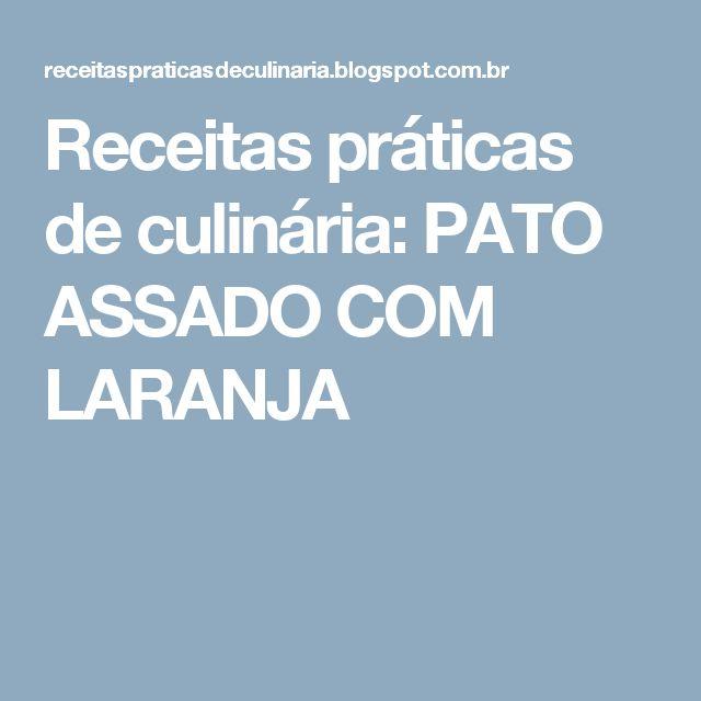 Receitas práticas de culinária: PATO ASSADO COM LARANJA
