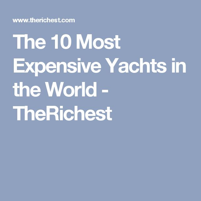 The 10 Most Expensive Yachts in the World - TheRichest