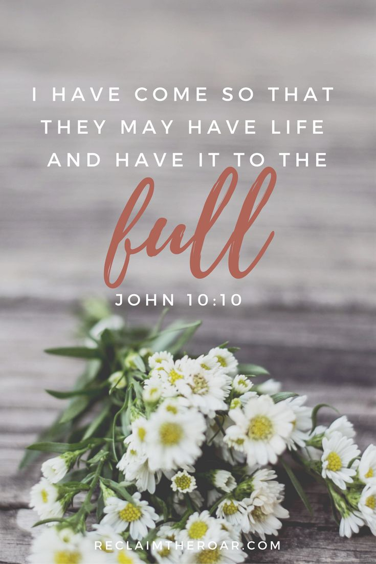 """I have come so that they may have life and have it to the full."" John 10:10; Bible verses, scripture, Jesus, quotes, inspiration"