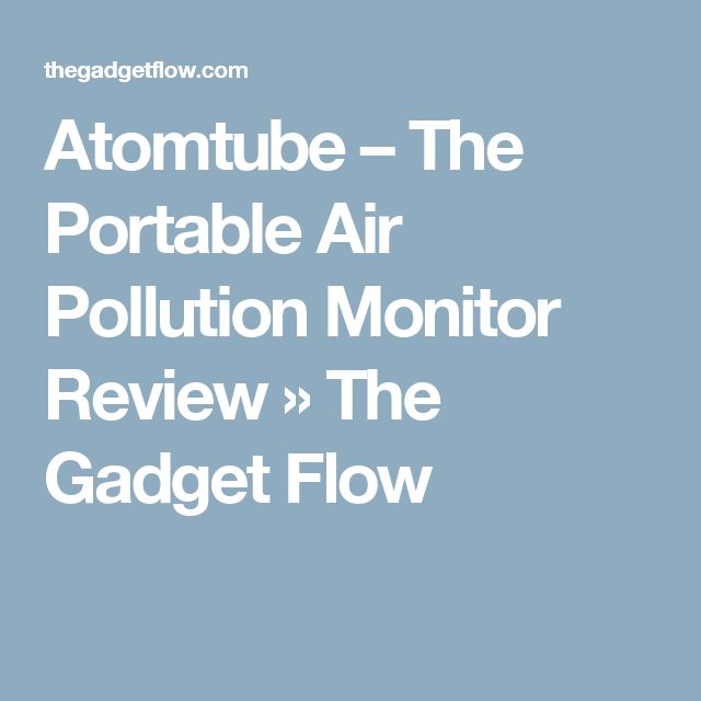 Atomtube – The Portable Air Pollution Monitor Review » The Gadget Flow