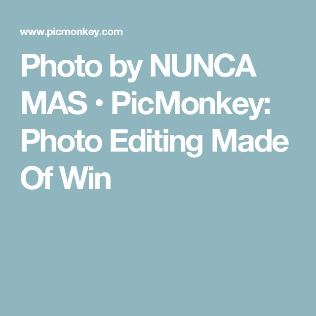 Photo by NUNCA MAS • PicMonkey: Photo Editing Made Of Win