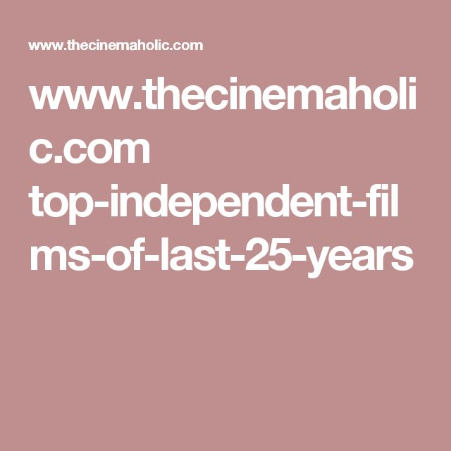 www.thecinemaholic.com top-independent-films-of-last-25-years