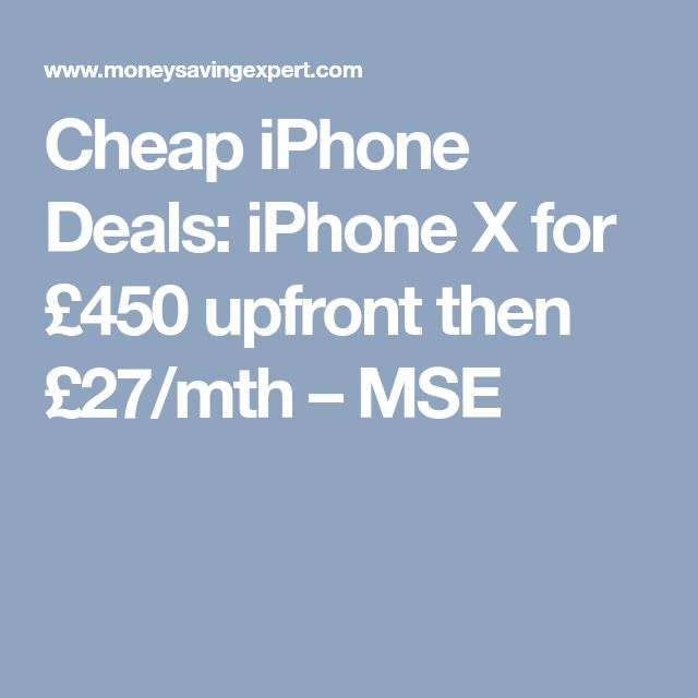 Cheap iPhone Deals: iPhone X for £450 upfront then £27/mth – MSE