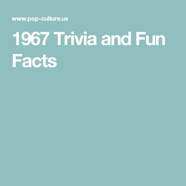 1967 Trivia and Fun Facts