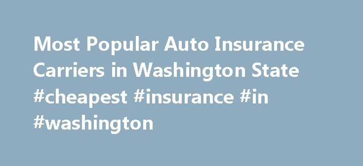 Most Popular Auto Insurance Carriers in Washington State #cheapest #insurance #in #washington http://finances.nef2.com/most-popular-auto-insurance-carriers-in-washington-state-cheapest-insurance-in-washington/  # Save up to 75% on insurance Get great car insurance rates! Most Popular Auto Insurance Carriers in Washington State Below are the 10 largest auto insurance companies in Washington State (by market share). State Farm 13.1% Farmers 9.6% Safeco 6.3% Pemco Mutual 4.0% Geico (General)…