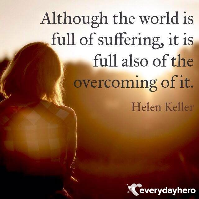 Although the world is full of suffering, it is full also of the overcoming of it. #HelenKeller #inspiration #Instaquote