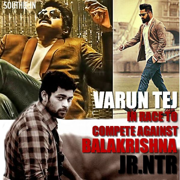 Varun Tej-NTR-BalaKrishna to clash with their Next movies. Varun Tej's Loafer might clash with Dictator and Nannaku Prematho for 2016 Sankranthi.