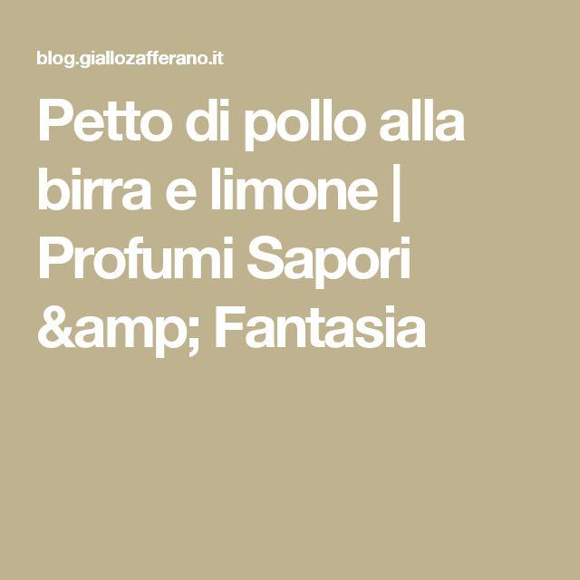 Petto di pollo alla birra e limone | Profumi Sapori & Fantasia