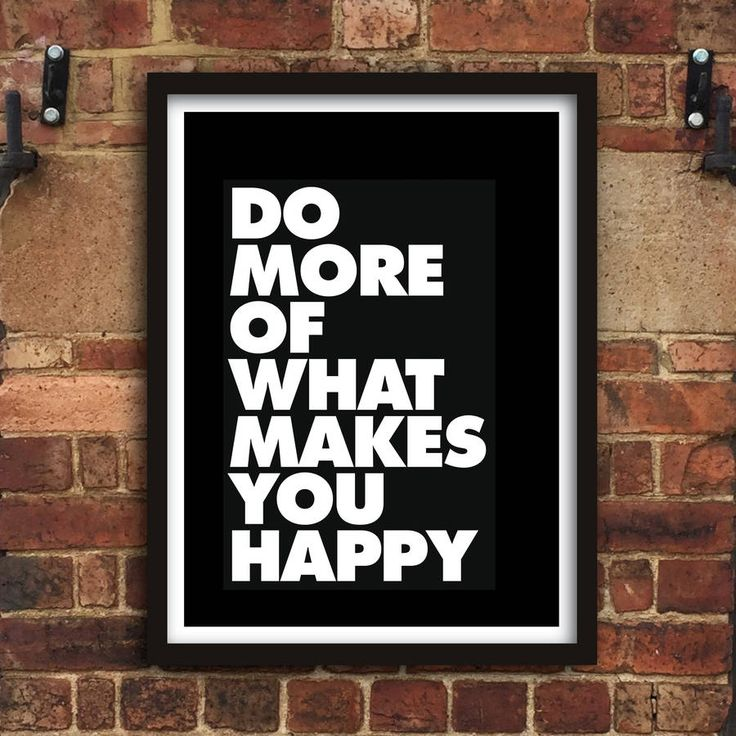 Do More of What Makes You Happy http://www.notonthehighstreet.com/themotivatedtype/product/do-more-of-what-makes-you-happy-typography-print Limited edition art print, order now!