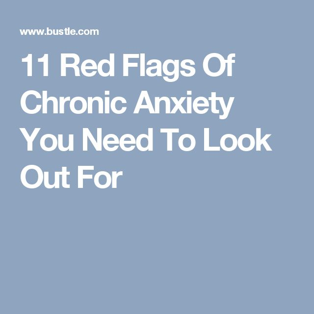 11 Red Flags Of Chronic Anxiety You Need To Look Out For