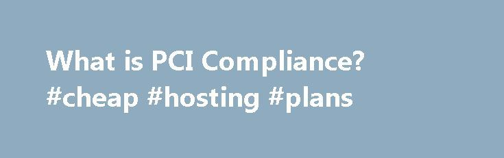 What is PCI Compliance? #cheap #hosting #plans http://hosting.remmont.com/what-is-pci-compliance-cheap-hosting-plans/  #pci compliant hosting # What is PCI Compliance? The Payment Card Industry Data Security Standard (PCI DSS) applies to companies of any size that accept credit card payments. If your company intends to accept card payment, and store, process and... Read more