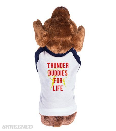 "Thunder Buddies (dog) | ""Thunder Buddies For Life""  Thanks to the movie Ted, I realized my true thunder buddy is my dog!  Who else can relate to this?  Our store also has a matching shirt for the human thunder buddy! #Skreened"