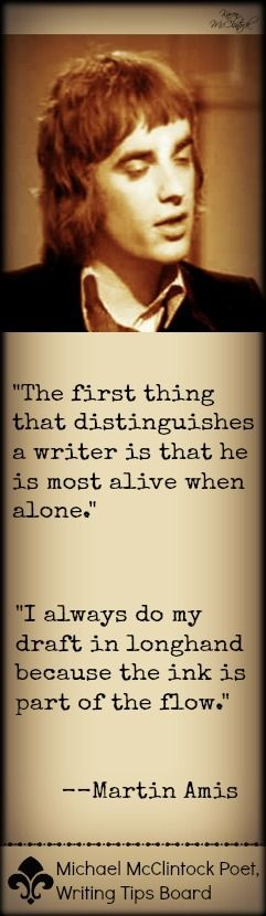 Martin Amis quotes from Michael McClintock's Writing Tips by Famous Authors on Pinterest.