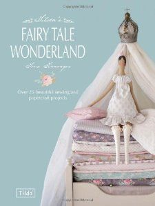 Tilda's Fairytale Wonderland: Over 25 Beautiful Sewing & Papercraft Projects by Tone Finnanger