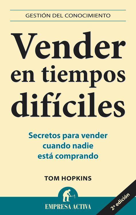 Resumen con las ideas principales del libro 'Vender en tiempos difíciles', de Tom Hopkins - Secretos para vender cuando nadie está comprando.