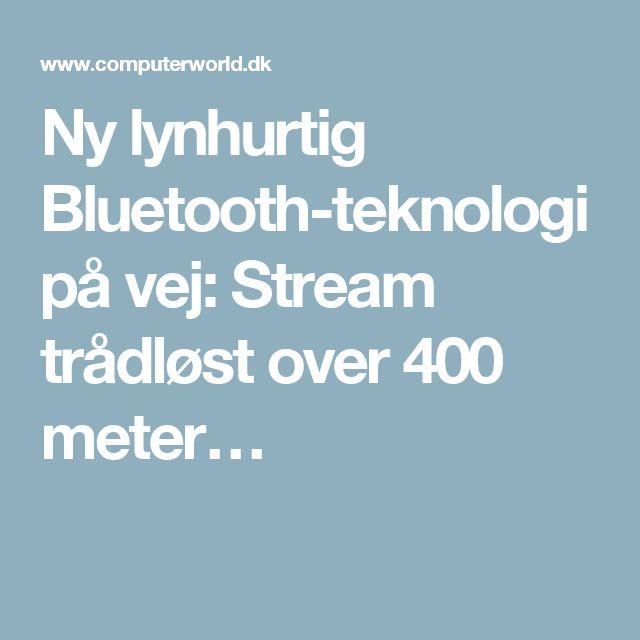 Ny lynhurtig Bluetooth-teknologi på vej: Stream trådløst over 400 meter…