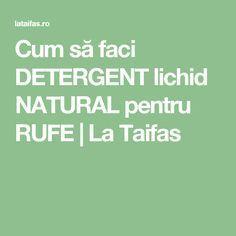 Cum să faci DETERGENT lichid NATURAL pentru RUFE   La Taifas