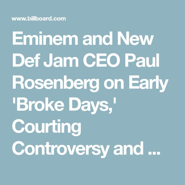 Eminem and New Def Jam CEO Paul Rosenberg on Early 'Broke Days,' Courting Controversy and Hip-Hop's Future
