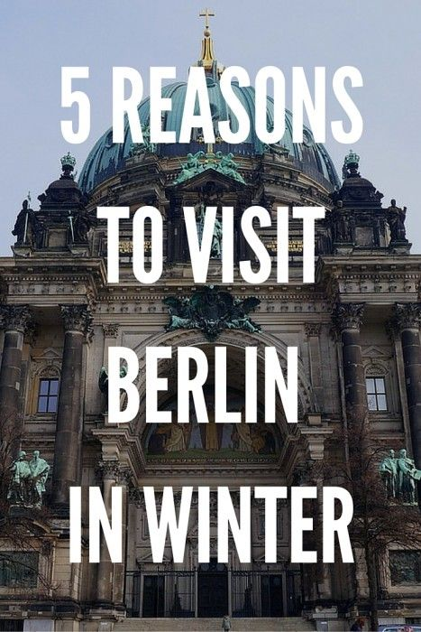 5 Reasons to Visit Berlin in Winter