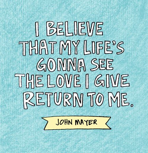John Mayer! LOVE THIS!!! Got heart!? Show IT and what you send out you shall at some point receive back. BUT FIRST... YOU HAVE TO Expect Nothing! - JC