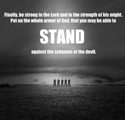 """""""Finally, my brethren, be strong in the Lord, and in the power of his might.    Put on the whole armour of God, that ye may be able to stand against the wiles of the devil.    For we wrestle not against flesh and blood, but against principalities, against powers, against the rulers of the darkness of this world, against spiritual wickedness in high places"""" - Ephesians 6:10-12."""