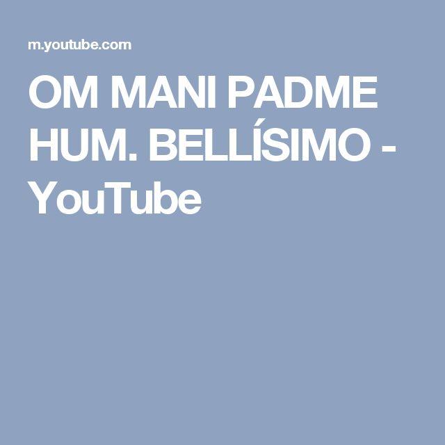 OM MANI PADME HUM. BELLÍSIMO - YouTube