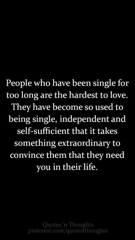 Even if your not single , some things you still go through alone... Because sometimes it's just easier that way .