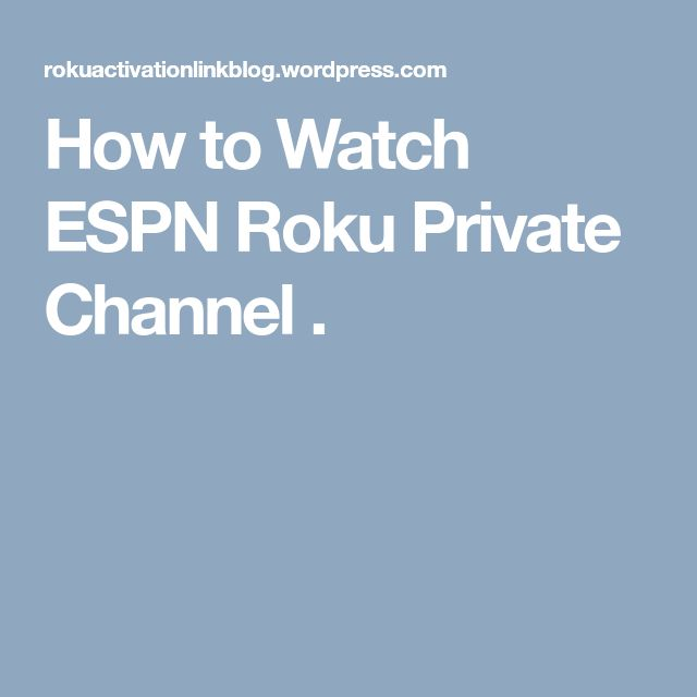 How to Watch ESPN Roku Private Channel .