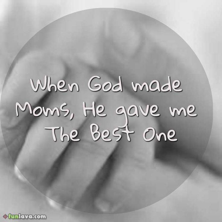 god made the best mom -  I love you Mom quotes