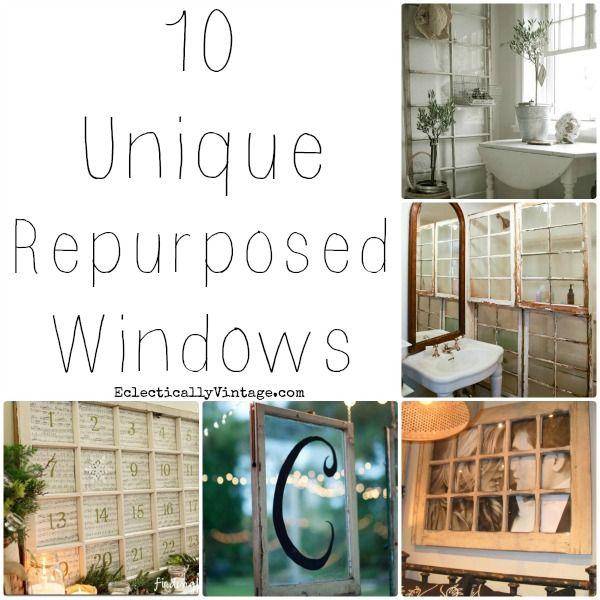 10 Unique Repurposed Window Ideas