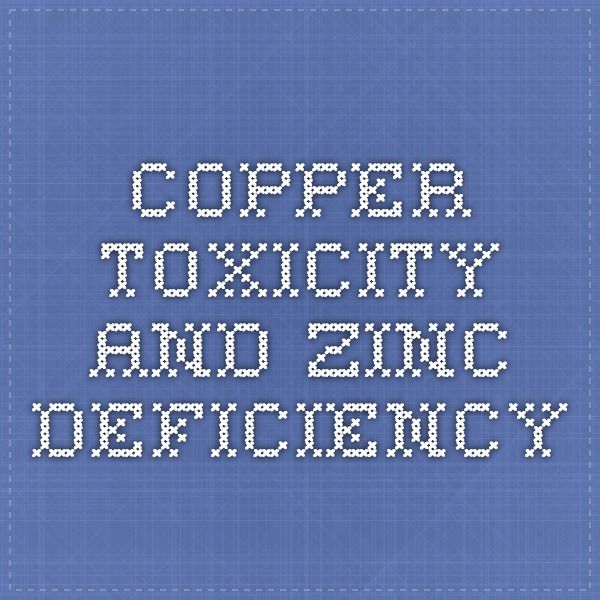 Copper toxicity and zinc deficiency