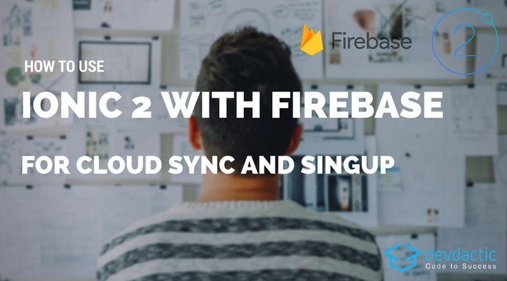 How to Use Ionic 2 Firebase Integration For Cloud Sync and User Signup