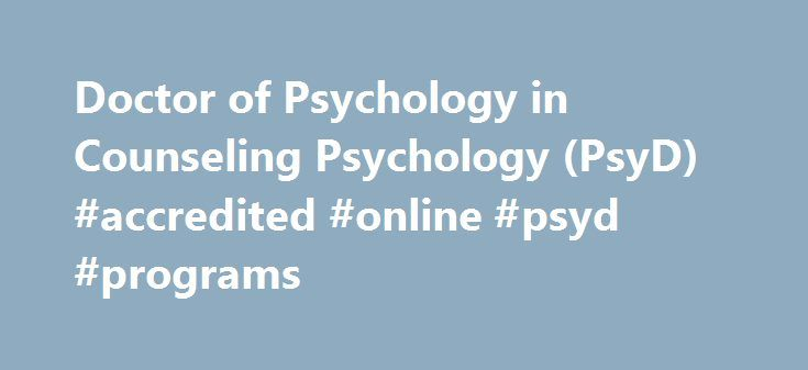 Doctor of Psychology in Counseling Psychology (PsyD) #accredited #online #psyd #programs http://fort-worth.remmont.com/doctor-of-psychology-in-counseling-psychology-psyd-accredited-online-psyd-programs/  # Chatham University Related Links Connect Doctor of Psychology in Counseling Psychology (PsyD) Chatham University's Doctor of Psychology (PsyD) in Counseling Psychology program is one of a small number of APA-accredited Counseling Psychology PsyD programs in the nation. The hallmarks of our…
