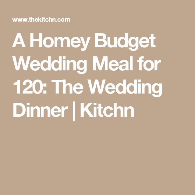 A Homey Budget Wedding Meal for 120: The Wedding Dinner   Kitchn