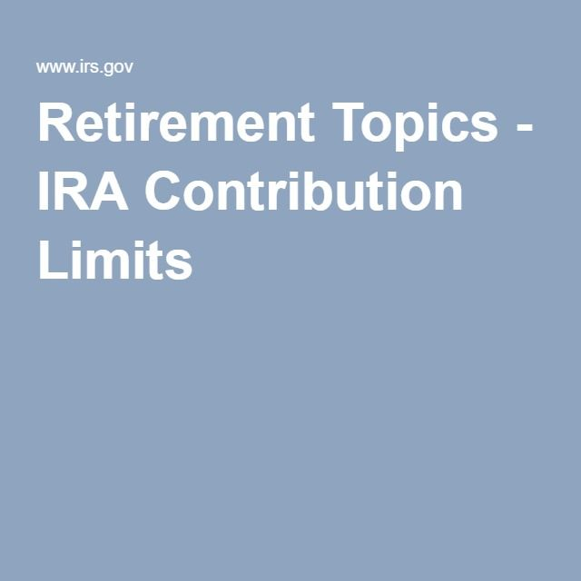Retirement Topics - IRA Contribution Limits