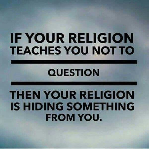 One thing I loved about my religion growing up -questions were welcomed!                                                                                                                                                                                 More