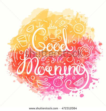 Good Morning Inspirational quote. Watercolor background. Typography Design. Morning greeting card. Vector illustration with modern calligraphy. Lettering print for cup design in line art style.