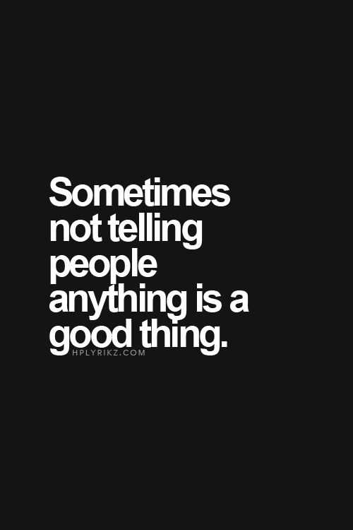 Sometimes not telling people anything is a good thing...
