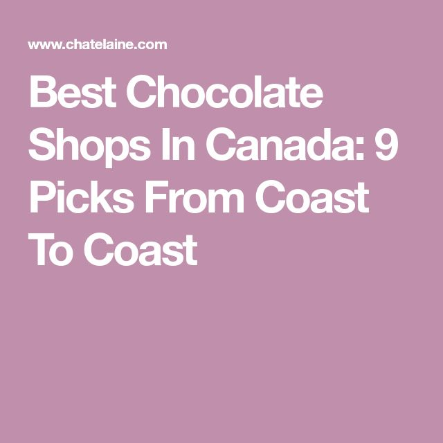 Best Chocolate Shops In Canada: 9 Picks From Coast To Coast