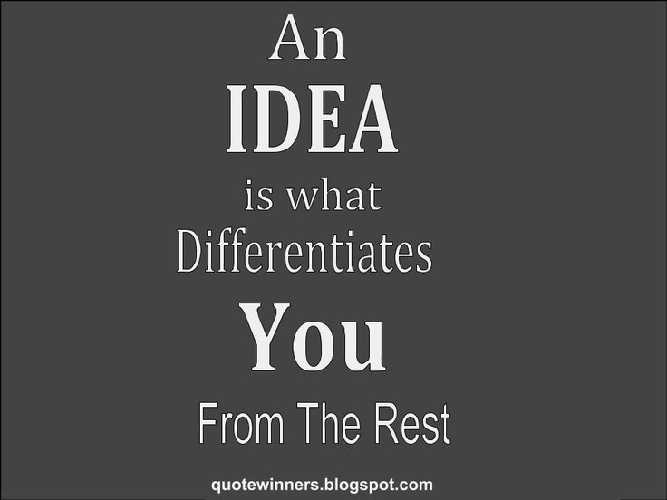 Success Quotes: Quote 1: An Idea is what differentiates you from t...