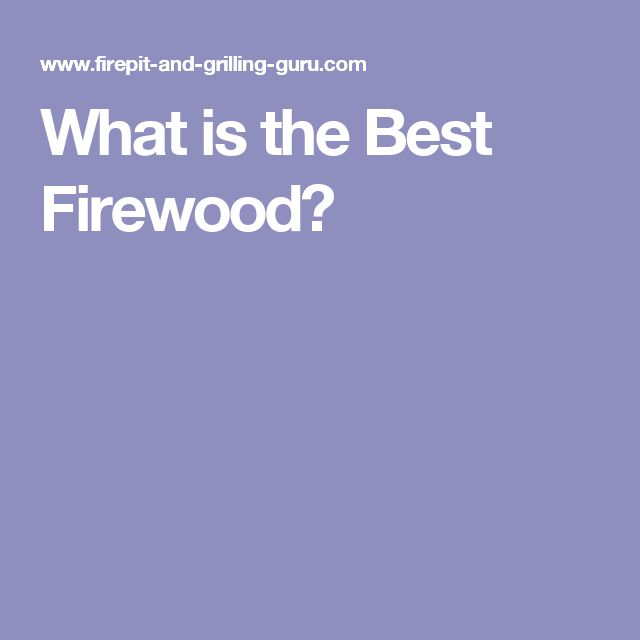 What is the Best Firewood?