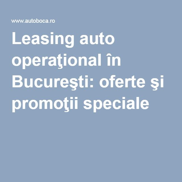 Leasing auto operaţional în Bucureşti: oferte şi promoţii speciale