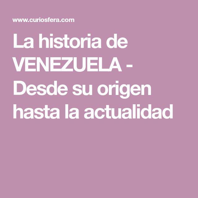 La historia de VENEZUELA - Desde su origen hasta la actualidad