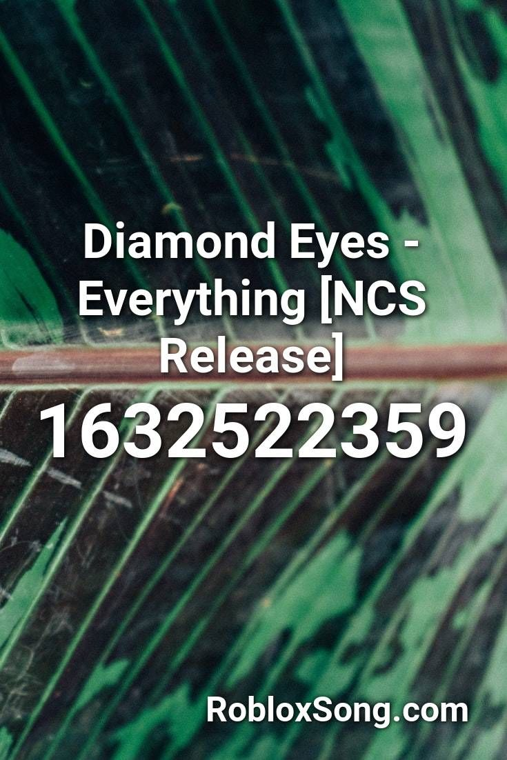 Diamond Eyes Everything Ncs Release Roblox Id Roblox Music