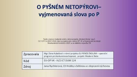 O PYŠNÉM NETOPÝROVI– vyjmenovaná slova po P Zpracovala Mgr. Dana Kubešová v rámci projektu EU PENÍZE ŠKOLÁM – operační program pro konkurenceschopnost,